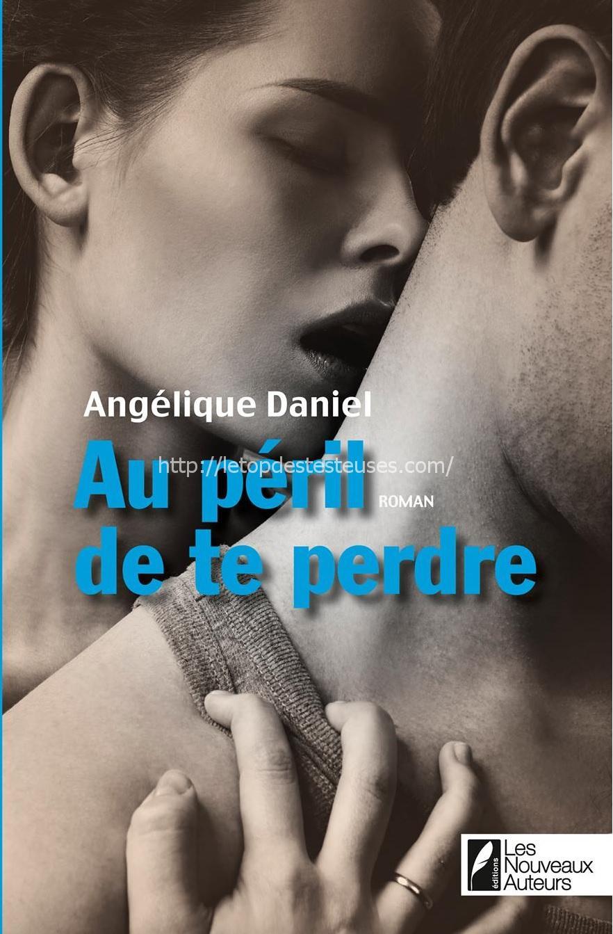 Le top des testeuses Au Péril de te perdre, d'Angélique DANIEL Livres